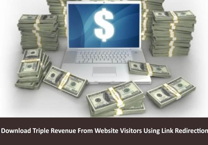Download Triple Revenue From Website Visitors Using Link Redirection