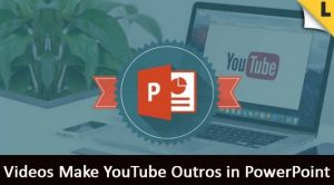 PowerPoint Videos Make YouTube Outros in PowerPoint Course